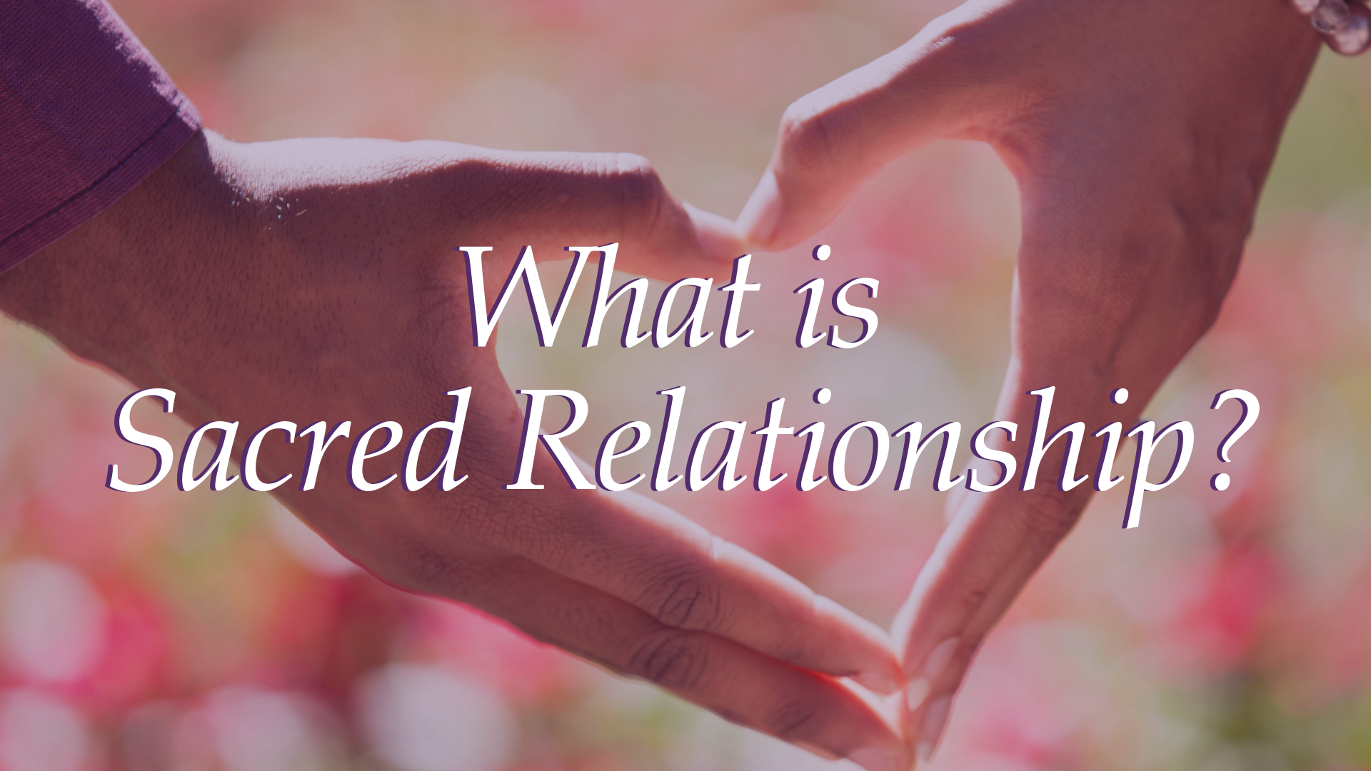 What is Sacred Relationship?