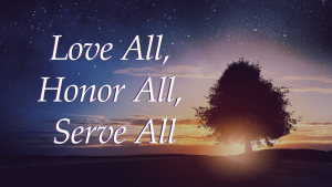 Love All, Honor All, Serve All