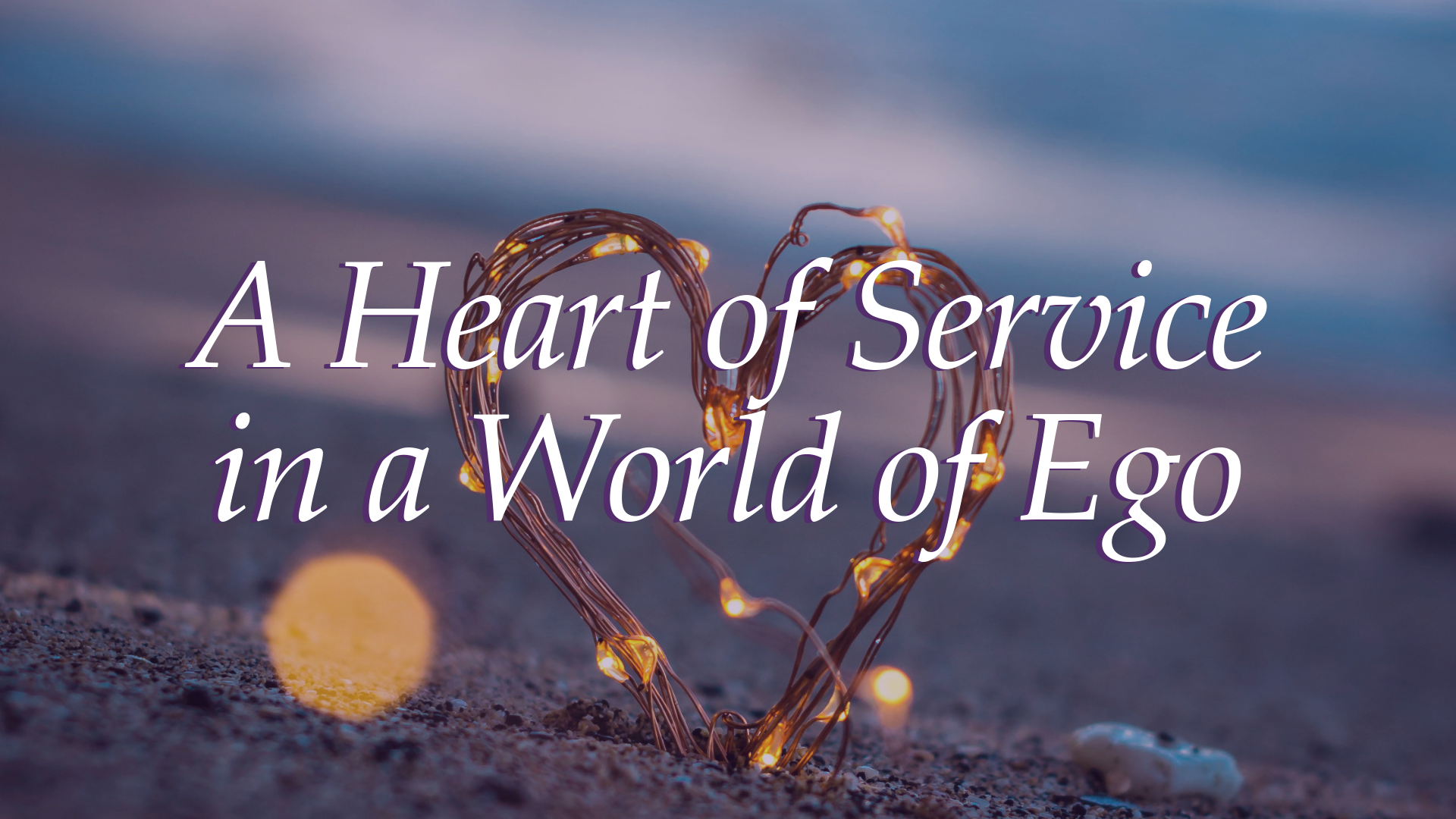 A Heart of Service in a World of Ego