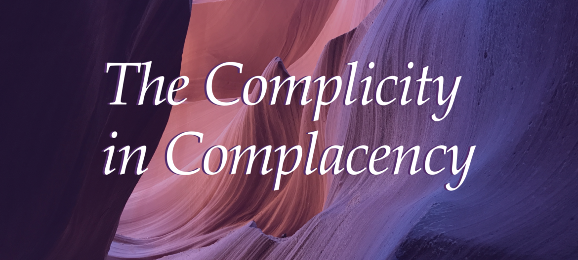 The Complicity in Complacency